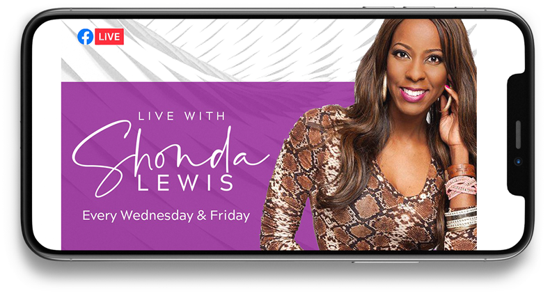 Life with Shonda Lewis on Facebook Live. Every Wednesday & Friday.